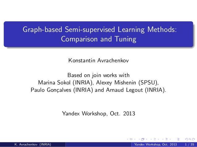Graph-based Semi-supervised Learning Methods: Comparison and Tuning Konstantin Avrachenkov Based on join works with Marina...