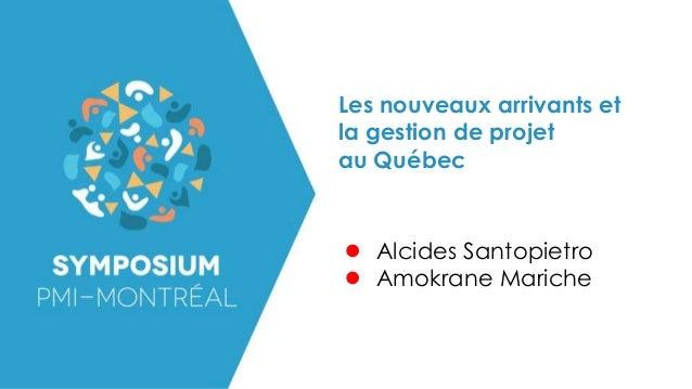Les nouveaux arrivants et la gestion de projet au Québec ● Alcides Santopietro ● Amokrane Mariche