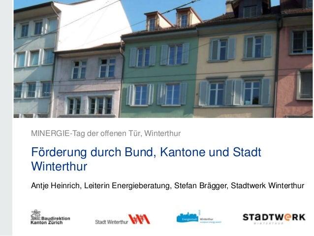 MINERGIE-Tag der offenen Tür, WinterthurFörderung durch Bund, Kantone und StadtWinterthurAntje Heinrich, Leiterin Energieb...