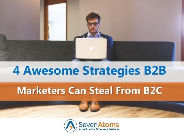 4 Awesome Strategies B2B Marketers Can Steal From B2C
