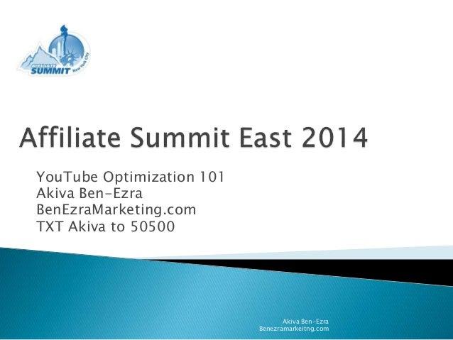 YouTube Optimization 101 Akiva Ben-Ezra BenEzraMarketing.com TXT Akiva to 50500 Akiva Ben-Ezra Benezramarkeitng.com