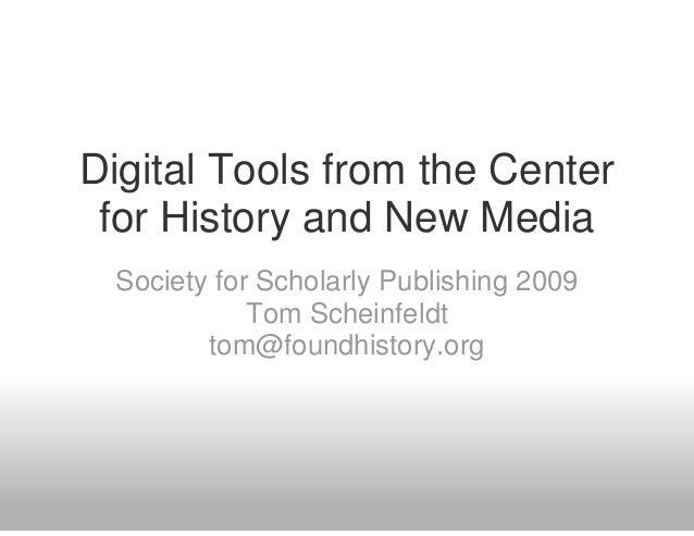 Digital Tools from the Center for History and New Media Society for Scholarly Publishing 2009            Tom Scheinfeldt  ...