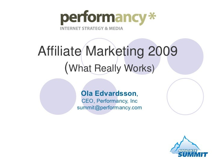 Affiliate Marketing 2009  ( What Really Works) Ola Edvardsson , CEO, Performancy, Inc [email_address]