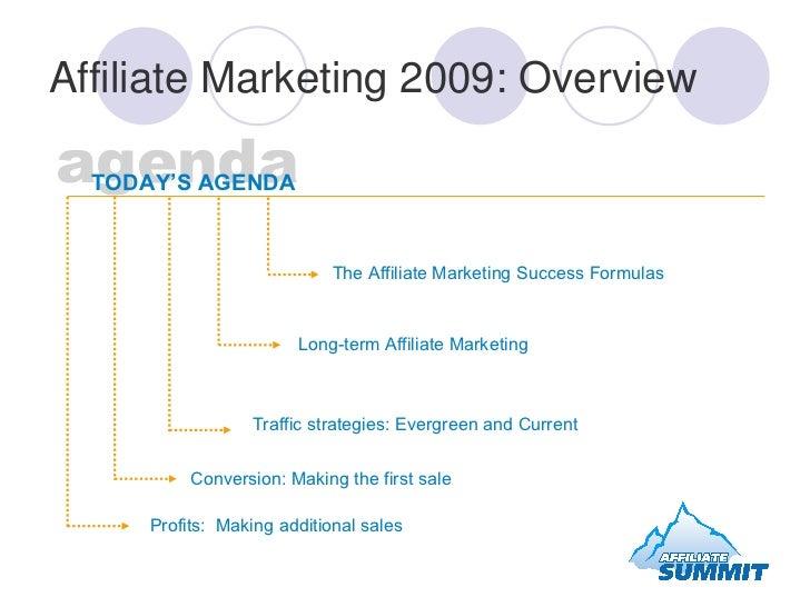 The Affiliate Marketing Success Formulas Long-term Affiliate Marketing  agenda TODAY'S AGENDA Traffic strategies: Evergree...