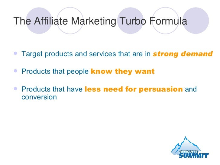 The Affiliate Marketing Turbo Formula <ul><li>Target products and services that are in  strong demand   </li></ul><ul><li>...