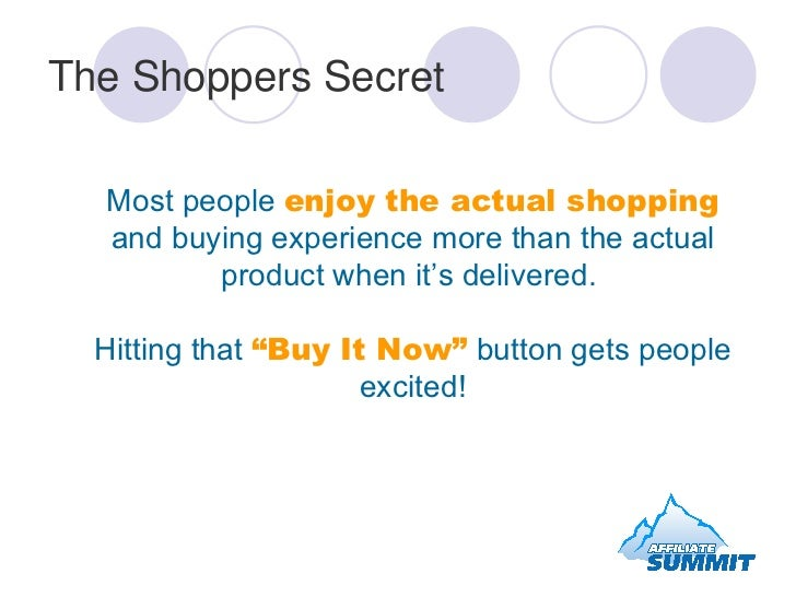 The Shoppers Secret <ul><li>Most people  enjoy the actual shopping  and buying experience more than the actual product whe...