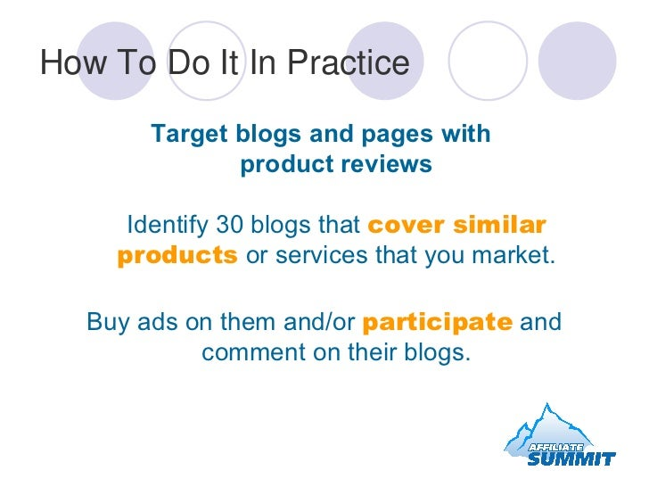 How To Do It In Practice <ul><li>Target blogs and pages with  product reviews   Identify 30 blogs that  cover similar prod...
