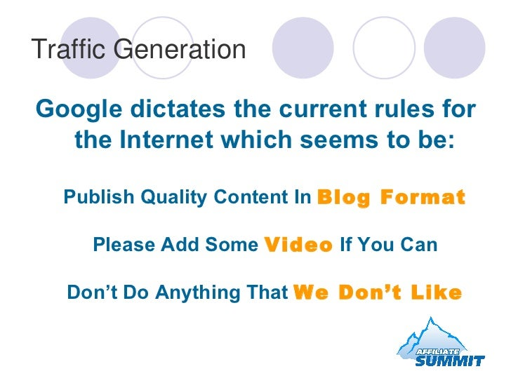 Traffic Generation <ul><li>Google dictates the current rules for the Internet which seems to be: Publish Quality Content I...