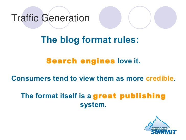 Traffic Generation <ul><li>The blog format rules: Search engines  love it. Consumers tend to view them as more  credible ....