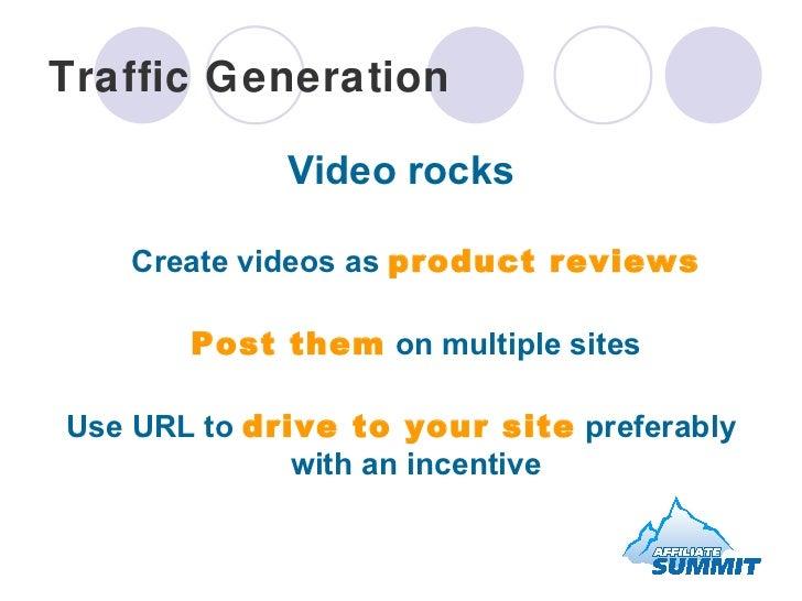 Traffic Generation <ul><li>Video rocks Create videos as  product reviews </li></ul><ul><li>Post them  on multiple sites </...