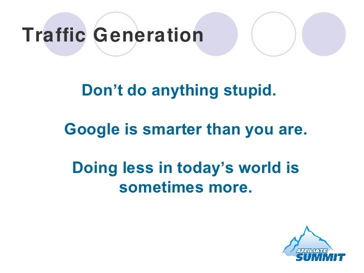 Traffic Generation <ul><li>Don't do anything stupid. Google is smarter than you are. Doing less in today's world is someti...