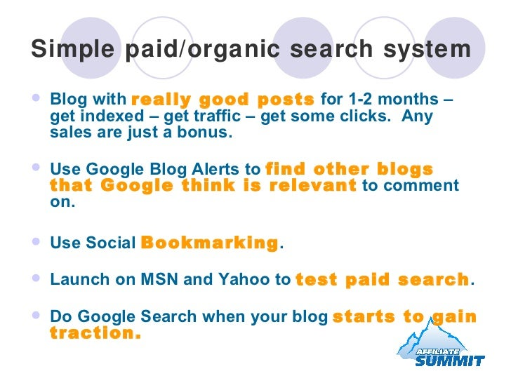 Simple paid/organic search system   <ul><li>Blog with  really good posts  for 1-2 months – get indexed – get traffic – get...