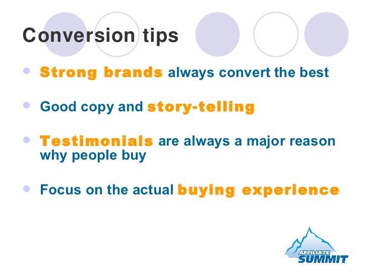 Conversion tips <ul><li>Strong brands  always convert the best </li></ul><ul><li>Good copy and  story-telling </li></ul><u...