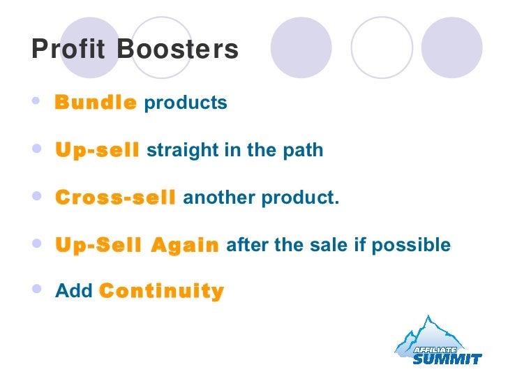 Profit Boosters <ul><li>Bundle  products </li></ul><ul><li>Up-sell  straight in the path </li></ul><ul><li>Cross-sell  ano...