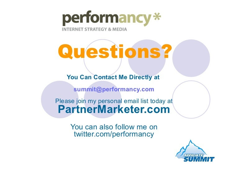 Questions? You Can Contact Me Directly at  [email_address] Please join my personal email list today at PartnerMarketer.com...
