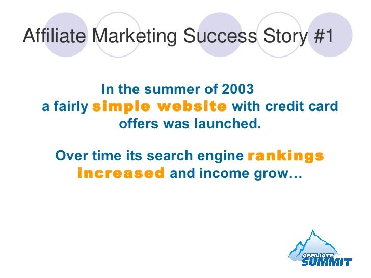Affiliate Marketing Success Story #1 In the summer of 2003 a fairly  simple website  with credit card offers was launched....