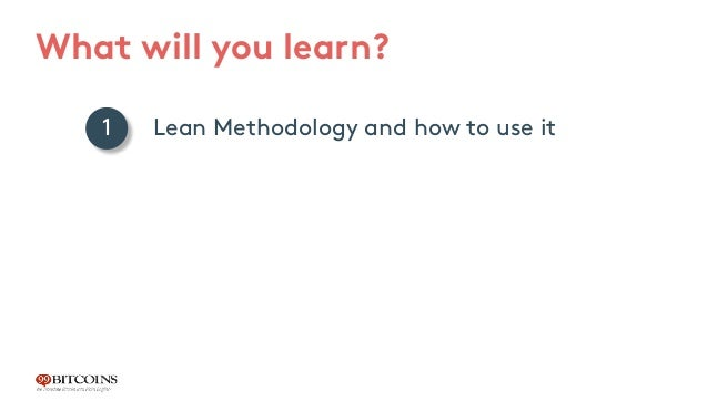 What will you learn? Lean Methodology and how to use it The power of focus 1 2