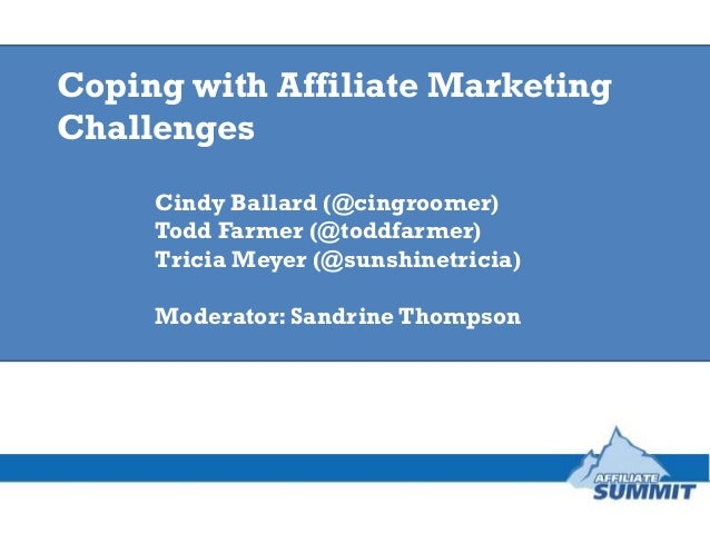 Coping with Affiliate MarketingChallenges     Cindy Ballard (@cingroomer)     Todd Farmer (@toddfarmer)     Tricia Meyer (...