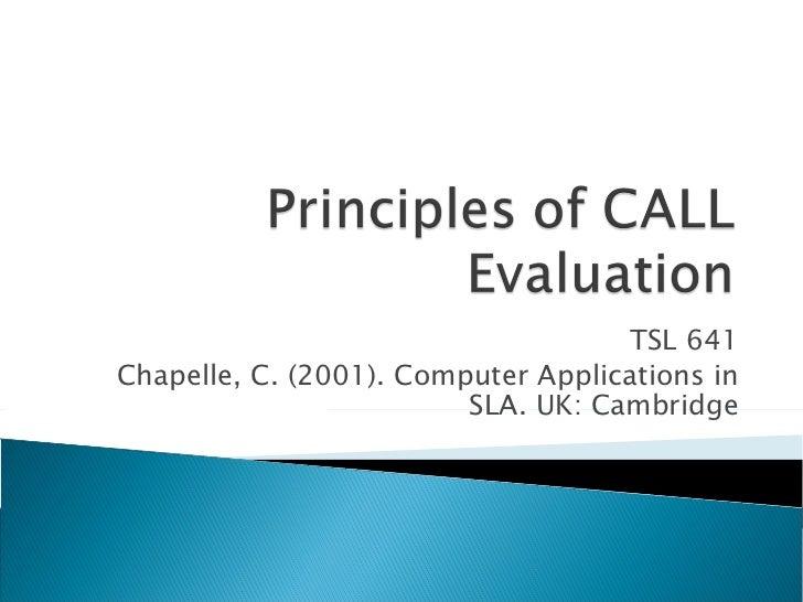 TSL 641 Chapelle, C. (2001). Computer Applications in SLA. UK: Cambridge