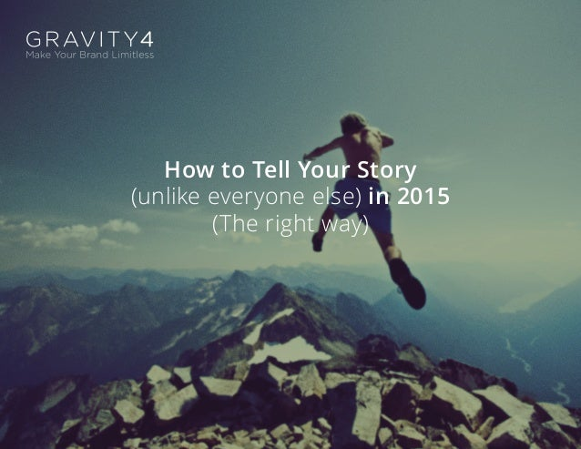 How to Tell Your Story (unlike everyone else) in 2015 (The right way)