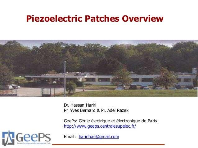 Piezoelectric Patches Overview Dr. Hassan Hariri Pr. Yves Bernard & Pr. Adel Razek GeePs: Génie électrique et électronique...