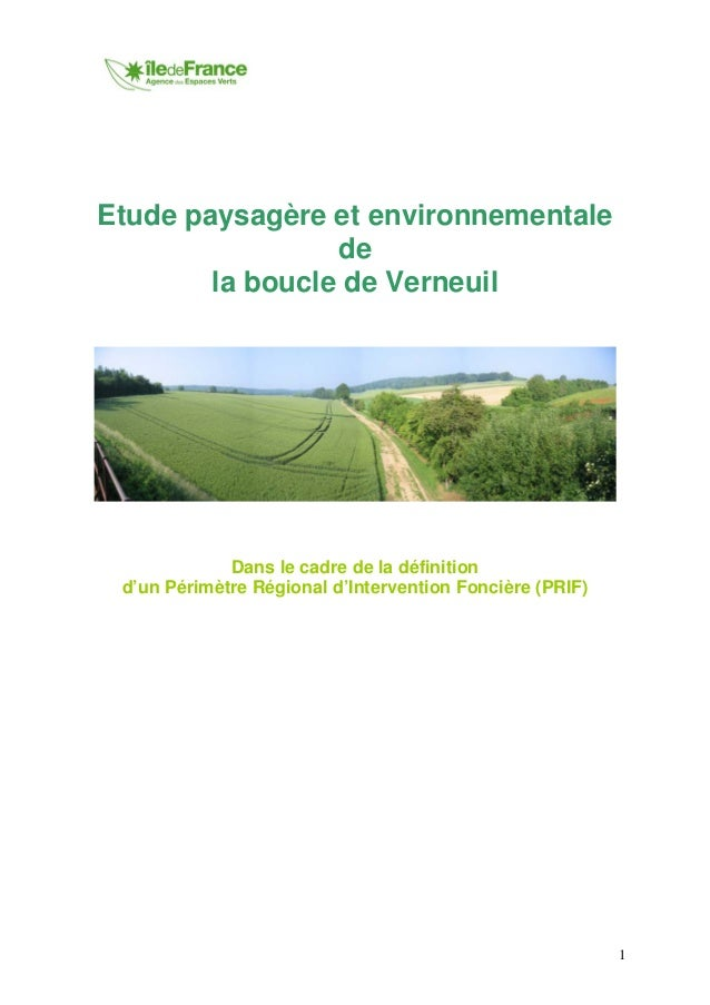 1 Etude paysagère et environnementale de la boucle de Verneuil Dans le cadre de la définition d'un Périmètre Régional d'In...