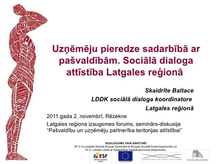 Uzņēmēju pieredze sadarbībā ar   pašvaldībām. Sociālā dialoga    attīstība Latgales reģionā                               ...