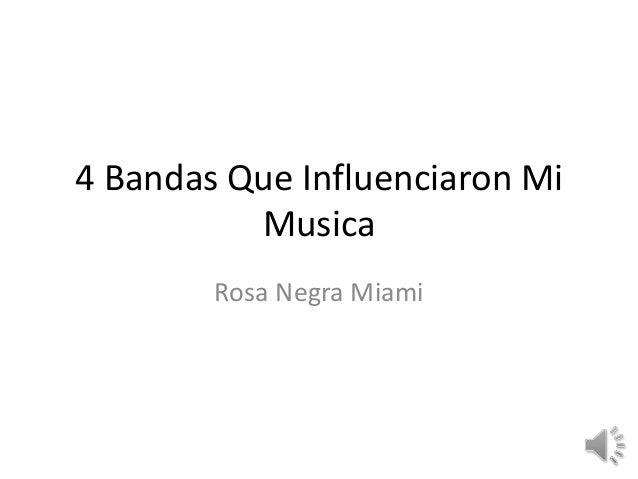 4 Bandas Que Influenciaron Mi Musica Rosa Negra Miami