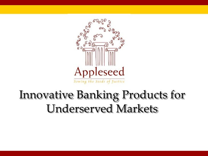 Innovative Banking Products for Underserved Markets<br />