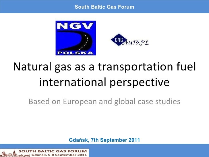 Natural gas as a transportation fuel international perspective Based on European and global case studies South Baltic Gas ...