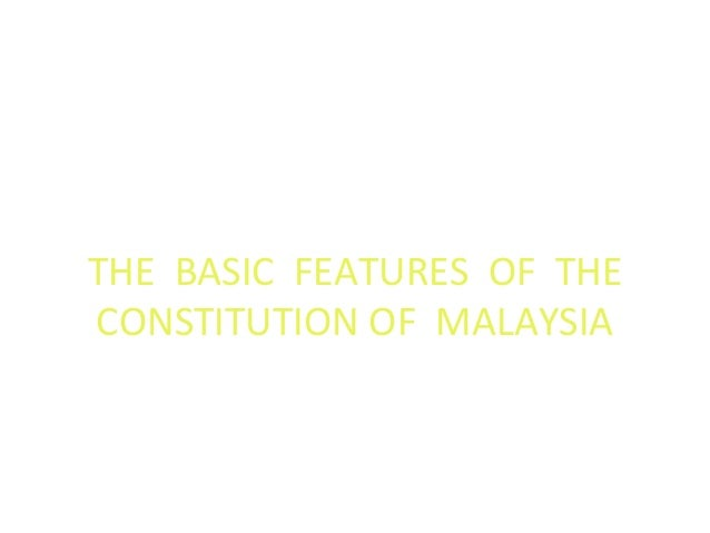 THE BASIC FEATURES OF THE CONSTITUTION OF MALAYSIA