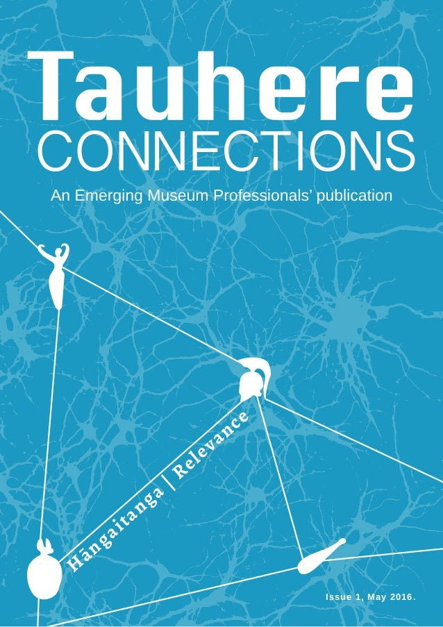 Tauhere | Connections, Issue 1, May 2016. 1 Issue 1, May 2016. H āngaitanga | Relevance