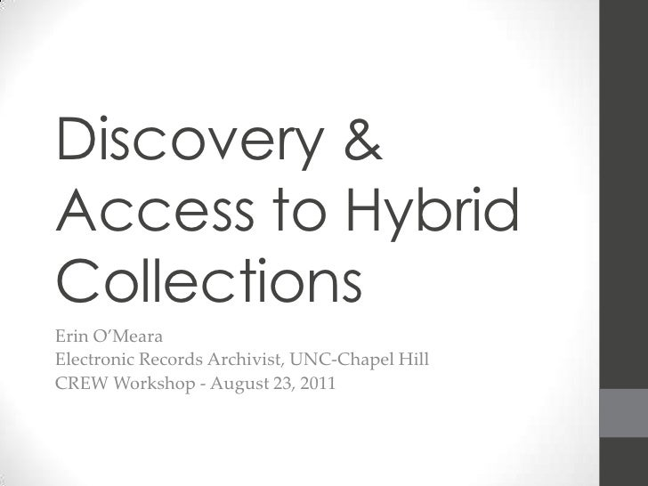 Discovery & Access to Hybrid Collections<br />Erin O'Meara<br />Electronic Records Archivist, UNC-Chapel Hill<br />CREW Wo...