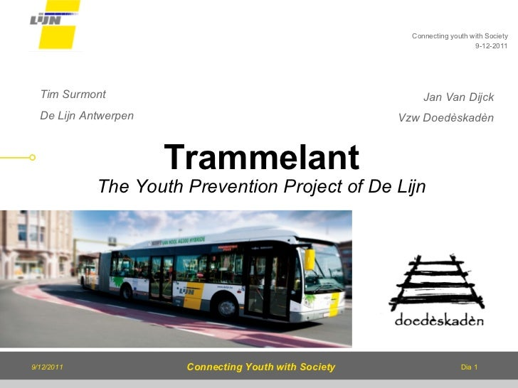 Tim Surmont  De Lijn Antwerpen Trammelant The Youth Prevention Project of De Lijn Connecting youth with Society 9-12-2011 ...