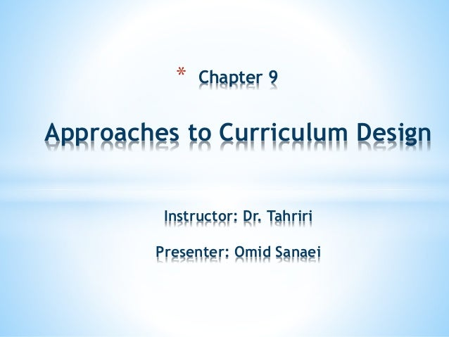 approaches to curriculum design Interdisciplinary approaches offer an excellent fit for standards when educators approach them the principles we present are worthy of any curriculum design.