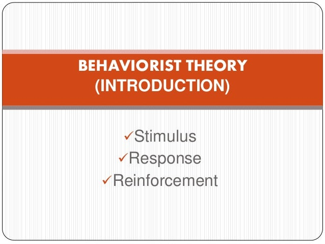 the behaviorist theory 1 theories of learning 2 behaviorist theories 21 behaviorism overview behaviorism is an approach to psychology that combines elements of philosophy.