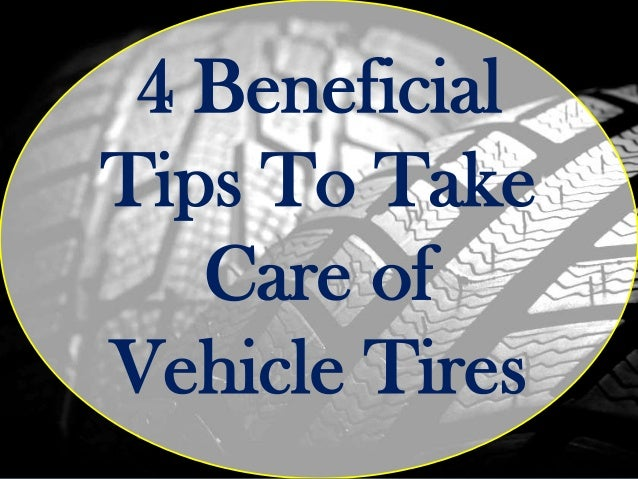 4 BeneficialTips To Take   Care ofVehicle Tires
