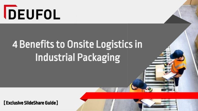 4 Benefits to Onsite Logistics in Industrial Packaging [ Exclusive SlideShare Guide ]
