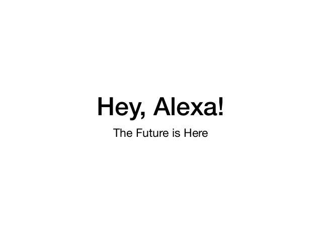 Hey, Alexa! The Future is Here