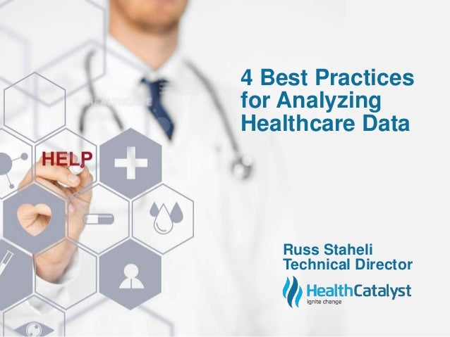 Russ Staheli Technical Director 4 Best Practices for Analyzing Healthcare Data