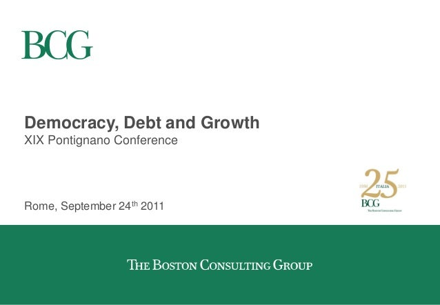 Democracy, Debt and Growth XIX Pontignano Conference Rome, September 24th 2011
