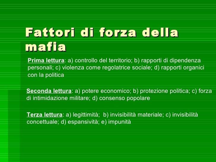 Fattori di forza dellamafiaPrima lettura: a) controllo del territorio; b) rapporti di dipendenzapersonali; c) violenza com...