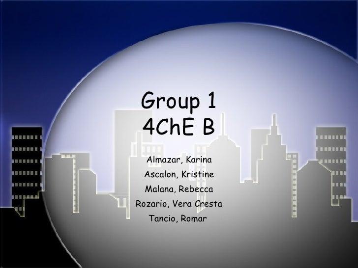 Group 1 4ChE B Almazar, Karina Ascalon, Kristine Malana, Rebecca Rozario, Vera Cresta Tancio, Romar
