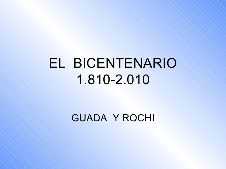 EL  BICENTENARIO 1.810-2.010 GUADA  Y ROCHI