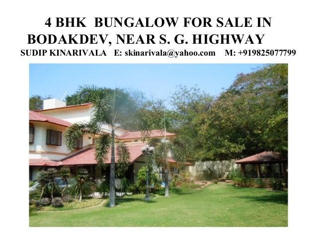 4 BHK BUNGALOW FOR SALE IN BODAKDEV, NEAR S. G. HIGHWAY SUDIP KINARIVALA E: skinarivala@yahoo.com M: +919825077799