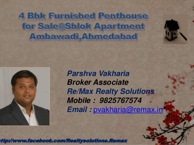 Parshva Vakharia Broker Associate Re/Max Realty Solutions Mobile : 9825767574 Email : pvakharia@remax.in http://www.facebo...