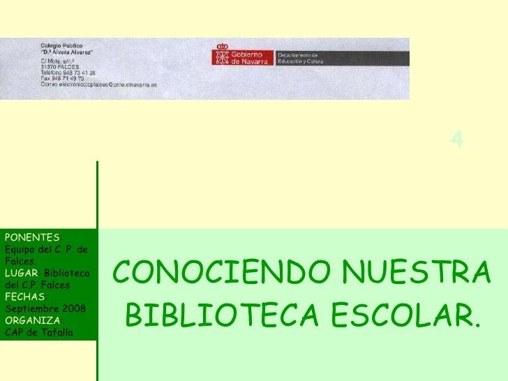 CONOCIENDO NUESTRA BIBLIOTECA ESCOLAR. PONENTES : Equipo del C. P. de Falces.  LUGAR : Biblioteca del C.P. Falces  FECHAS ...