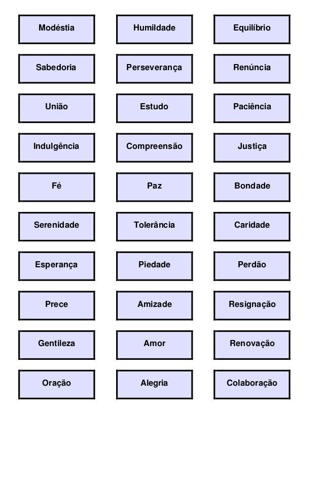 Modéstia Humildade Equilíbrio  Sabedoria Perseverança Renúncia  União Estudo Paciência  Indulgência Compreensão Justiça  F...