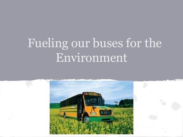 Fueling our buses for the     Environment