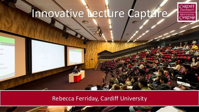Rebecca Ferriday, Cardiff University Innovative Lecture Capture